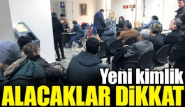 Yeni kimlik alacaklar dikkat!