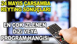 24 Mayıs Çarşamba Reyting Sonuçları...